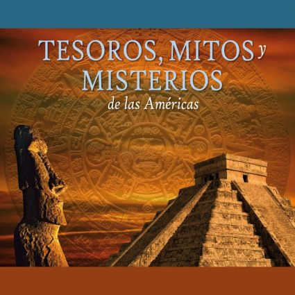 Tesoros mitos misterios américas